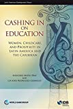 Cashing in on Education: Women, Childcare, and Prosperity in Latin America and the Caribbean (Latin American development forum)