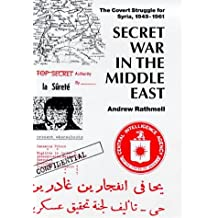 Secret War in the Middle East: The Covert Strugle for Syria, 1949-1961: The Covert Struggle for Syria, 1949-61 (Library of Modern Middle East Studies, 7)