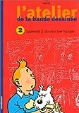 L'atelier de la bande dessinée avec Hergé, tome 2 - J'apprends à raconter une histoire