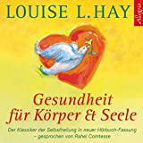 Gesundheit für Körper und Seele - Louise L.Hay