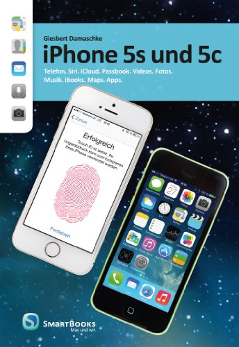 iPhone 5s und 5c: Telefon. Siri. iCloud. Passbook. Videos. Fotos. Musik. iBooks. Maps. Apps.