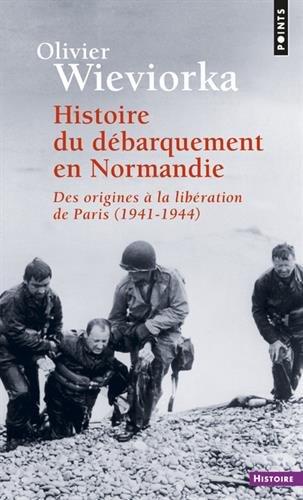 Histoire du débarquement en Normandie. Des origines à la libération de Paris (1941-1944) par Olivier Wieviorka