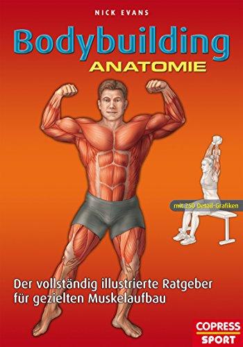 Bodybuilding Anatomie: Der vollständig illustrierte Ratgeber für ...