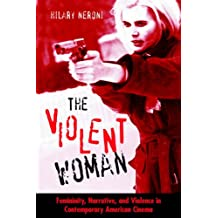 The Violent Woman: Femininity, Narrative, And Violence In Contemporary American Cinema (S U N Y Series in Feminist Criticism and Theory)