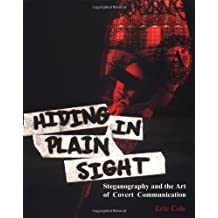 Hiding in Plain Sight: Steganography and the Art of Covert Communication by Eric Cole (2003-04-11)