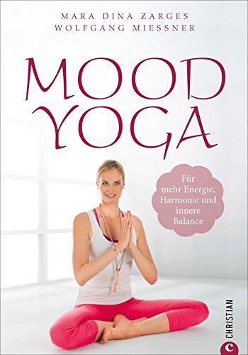 Preisvergleich Produktbild Yoga-Übungen: Mood Yoga. Für mehr Energie, Harmonie und innere Balance. Mit Entspannungsübungen und Atemtechniken aus dem Yoga den Stimmungen des Alltags entgegenwirken - für mehr Wohlbefinden.