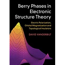 Berry Phases in Electronic Structure Theory: Electric Polarization, Orbital Magnetization and Topological Insulators (English Edition)
