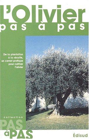 L'olivier pas à pas : De la plantation à la récolte, un carnet pratique pour cultiver l'olivier