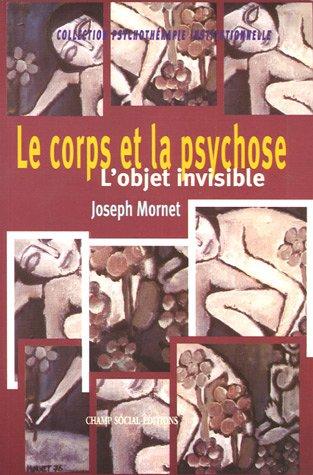 Le Corps et la psychose: L'objet invisible par Joseph Mornet