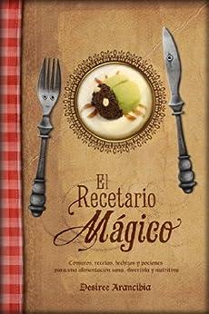 El Recetario Mágico eBook: Desiree Arancibia, Marta García