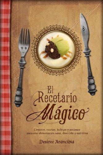 El recetario mágico: Conjuros, recetas, hechizos y