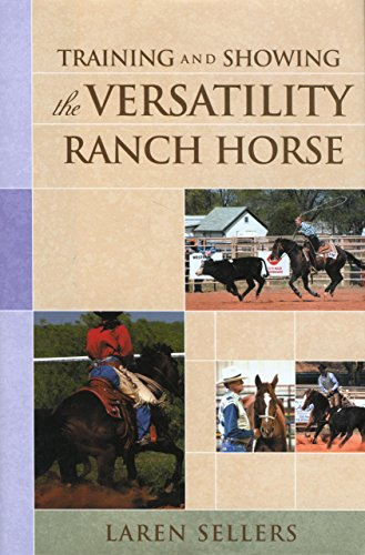 Training and Showing the Versatility Ranch Horse por Laren Sellers