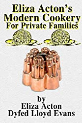 Eliza Acton's Modern Cookery for Private Families (Annotated) (Historic Recipe Books Book 2) (English Edition)