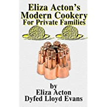 Eliza Acton's Modern Cookery for Private Families (Annotated) (Historic Recipe Books Book 2)
