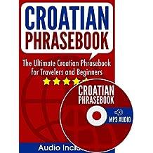 Croatian Phrasebook: The Ultimate Croatian Phrasebook for Travelers and Beginners (Audio Included)