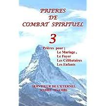Prières de Combat Spirituel  3: Prieres pour le Mariage, Le Foyer, Les Celibataires et Les Enfants