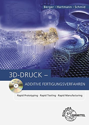 Preisvergleich Produktbild 3D-Druck - Additive Fertigungsverfahren: Rapid Prototyping, Rapid Tooling, Rapid Manufacturing