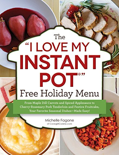 The I Love My Instant Pot® Free Holiday Menu: From Maple Dill Carrots and Spiced Applesauce to Cherry-Rosemary Pork Tenderloin and Festive Fruitcake. Easy! (I Love My Series) (English Edition)