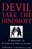 Devil Take The Hindmost: A History of Financial Speculation by Edward Chancellor (1999-06-01)