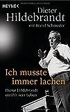Dieter Hildebrandt 'Ich musste immer lachen: Dieter Hildebrandt erzählt sein Leben'