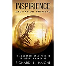 Inspirience: Meditation Unbound: The Unconditioned Path to Spiritual Awakening (English Edition)