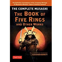 The Complete Musashi: The Book of Five Rings and Other Works: The Definitive Translations of the Complete Writings of Miyamoto Musashi - Japan's Greatest Samurai