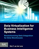Data Virtualization for Business Intelligence Systems: Revolutionizing Data Integration for Data Warehouses (Morgan Kaufmann Series on Business Intelligence)