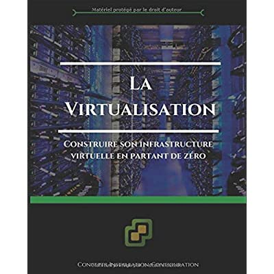 La virtualisation: Construire son infrastructure virtuelle en partant de zéro