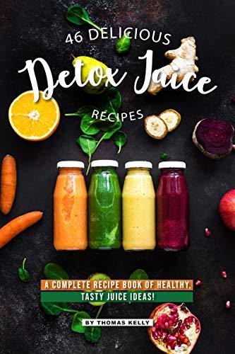 46 Delicious Detox Juice Recipes: A Complete Recipe Book of Healthy, Tasty Juice Ideas! (English Edition) -