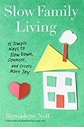 BY Noll, Bernadette ( Author ) [ SLOW FAMILY LIVING: 75 SIMPLE WAYS TO SLOW DOWN, CONNECT, AND CREATE MORE JOY ] Mar-2013 [ Paperback ]
