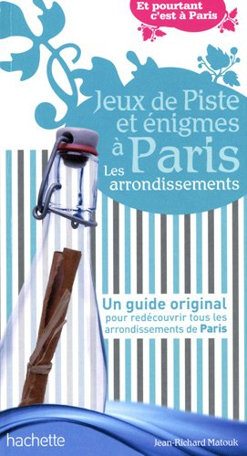 Jeux de piste et énigmes à Paris. Les arrondissements par Jean-Richard Matouk