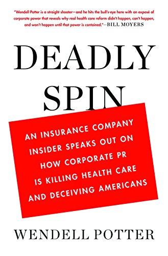 Deadly Spin: An Insurance Company Insider Speaks Out on How Corporate PR Is Killing Health Care and Deceiving Americans (English Edition)