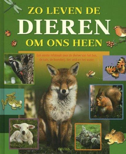 Zo leven de dieren om ons heen: Een eerste infoboek over de dieren van het bos, de tuin, de boerderij, het veld en het water par Jannes De Vries