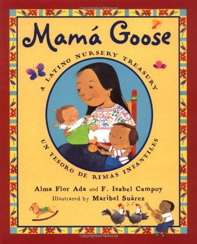 Mama Goose: A Latino Nursery Treasury/Un Tesoro de Rimas Infantiles por F. Isabel Campoy