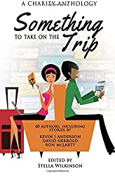 Something To Take On The Trip: A Charity Anthology: Volume 3 (Something To Read)