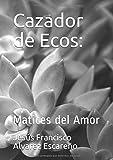 Libros Descargar PDF Cazador de Ecos Matices del Amor Poesia (PDF y EPUB) Espanol Gratis