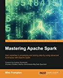 Mastering Apache Spark: Gain expertise in processing and storing data by using advanced techniques with Apache Spark (English Edition)