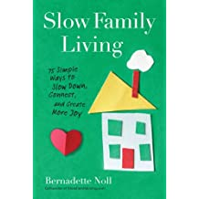 Slow Family Living: 75 Simple Ways to Slow Down, Connect, and Create More Joy (English Edition)