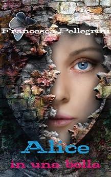 Alice in una bolla di [Pellegrini, Francesca]