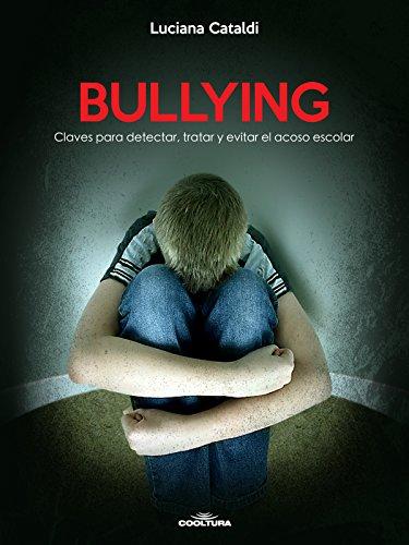 Bullying: Claves para detectar, tratar y evitar el acoso escolar por Luciana Cataldi