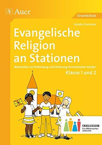 Evangelische Religion an Stationen 1-2 Inklusion: Materialien zur Einbindung und Förderung lernschwacher Schüler (1. und 2. Klasse) (Stationentraining Grundschule Evang. Religion)