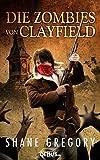 Die Zombies von Clayfield: Endzeit-Thriller