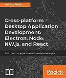Cross-platform Desktop Application Development: Electron, Node, NW.js, and React: Build desktop applications with web technologies (English Edition)