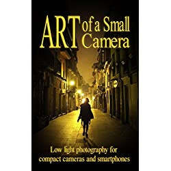 Art of a Small Camera: creative photography for compact cameras and smartphones (English Edition)