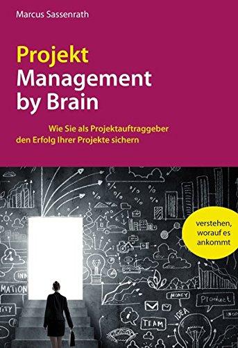 ProjektManagement by Brain: Wie Sie als Projektauftraggeber den Erfolg Ihrer Projekte sichern
