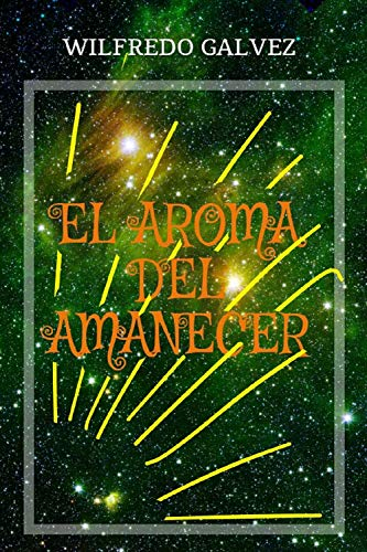 EL AROMA DEL AMANECER: Poesía par WILFREDO GALVEZ