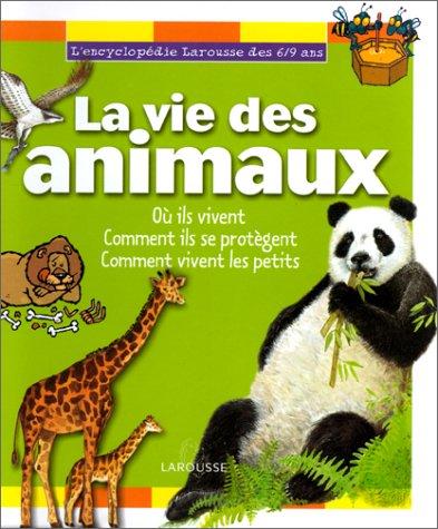 Encyclopédie 6/9 ans : la vie des animaux, où ils vivent, comment ils se protègent.