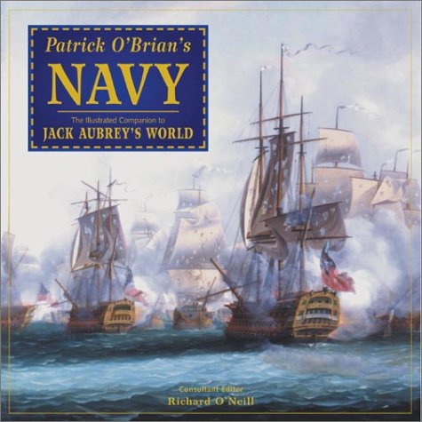 By Richard O'Neill - Patrick O'Brian's Navy: The Illustrated Companion to Jack Aubrey's World (annotated edition)