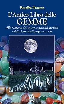 L'Antico Libro delle GEMME: Alla scoperta del potere segreto dei cristalli e della loro intelligenza nascosta di [Rosalba Nattero]