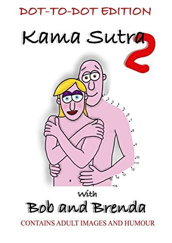 Kama Sutra 2 with Bob and Brenda - Dot to Dot version by Paul Gwilliam (2014-12-24)